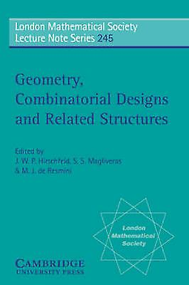 Geometry Combinatorial Designs and Related Structures by Hirschfeld & J. W. P.