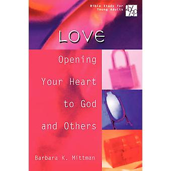 2030 Bible Study for Young Adults Love Opening Your Heart to God and Others by Mittman & Barbara K.