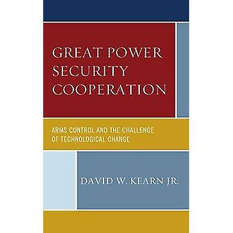 Great Power Security Cooperation Arms Control and the Challenge of Technological Change by Kearn & David W. Jr.