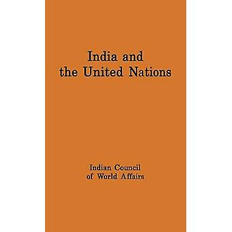 India and the United Nations Report of a Study Group Set Up by the Indian Council of World Affairs by Indian Council of World Affairs