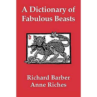 A Dictionary of Fabulous Beasts by Barber & Richard