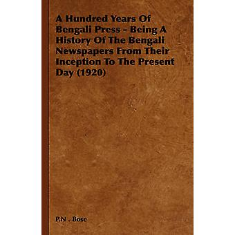 A Hundred Years of Bengali Press  Being a History of the Bengali Newspapers from Their Inception to the Present Day 1920 by Bose & P. N.