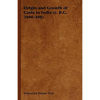Origin and Growth of Caste in India C. B.C. 2000300 by Kumar Dutt & Nripendra