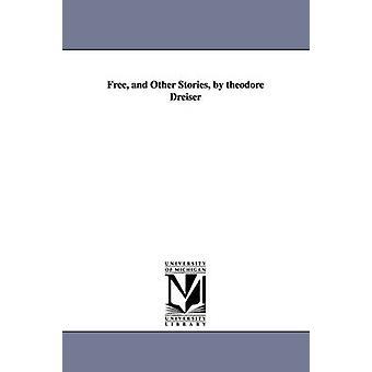 Gratis och andra berättelser av Theodore Dreiser av Dreiser & Theodore