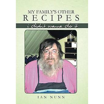 My Familys Other Recipes I Didnt Wanna Do It by Nunn & Ian