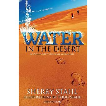 Water in the Desert 40 Devotions to Hydrate Your Spirit by Stahl & Sherry