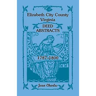 Elizabeth City County Virginia Deed Abstracts 17871800 by Charles & Joan