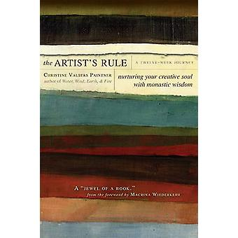 The Artists Rule Nurturing Your Creative Soul with Monastic Wisdom by Paintner & Christine Valters