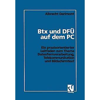 Btx und DF auf dem PC  Ein praxisorientierter Leitfaden zum Thema Datenfernverarbeitung Telekommunikation und Bildschirmtext by Darimont & Albrecht