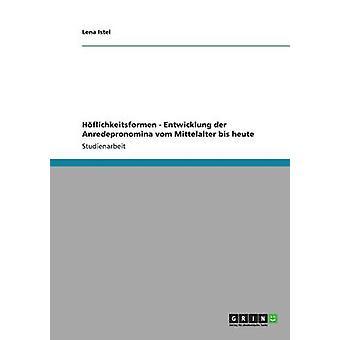 Hflichkeitsformen  Entwicklung der Anredepronomina vom Mittelalter bis heute by Istel & Lena