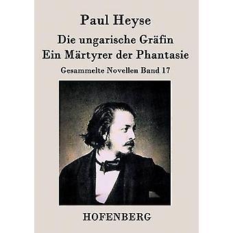 Die ungarische Grfin  Ein Mrtyrer der Phantasie by Paul Heyse