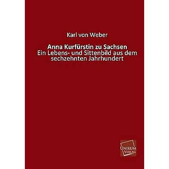 Anna Kurfurstin Zu Sachsen by Von Weber & Karl