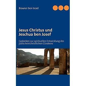 Jesus Christus Und Jeschua Ben Josef von Ben Israel & Brauner
