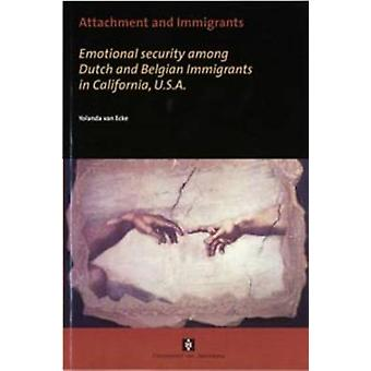 Attachment and Immigrants Emotional security among Dutch and Belgian Immigrants in California U.S.A. by van Ecke & Yolanda