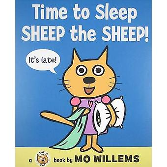 Time to Sleep - Sheep the Sheep! by Mo Willems - Mo Willems - 9780061