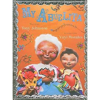 My Abuelita by Tony Johnston - Yuyi Morales - 9780152163303 Book