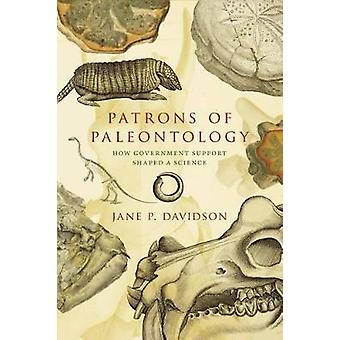 Patrons of Paleontology - How Government Support Shaped a Science by J
