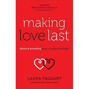 Making Love Last - Divorce-Proofing Your Young Marriage by Laura Tagga