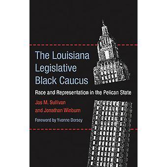 The Louisiana Legislative Black Caucus - Race and Representation in th