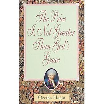 The Price Is Not Greater Than God's Grace by Oretha Hagin - 978089276