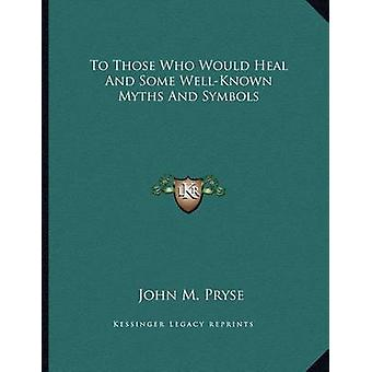 To Those Who Would Heal and Some Well-Known Myths and Symbols by John