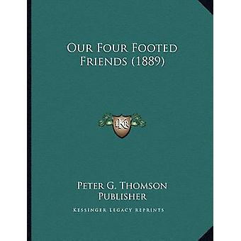 Our Four Footed Friends (1889) by Peter G Thomson Publisher - 9781163