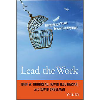 Lead the Work - Navigating a World Beyond Employment by John W. Boudre