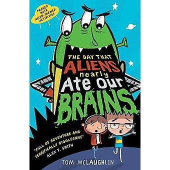 The Day That Aliens (Nearly) Ate Our Brains by Tom McLaughlin - 97814