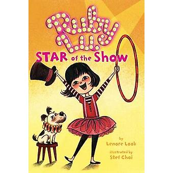 Ruby Lu - Star of the Show by Lenore Look - Stef Choi - 9781416917762