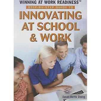 Step-By-Step Guide to Innovating at School & Work by Susan Burns Chon
