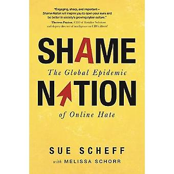 Shame Nation - The Global Epidemic of Online Hate by Sue Scheff - 9781