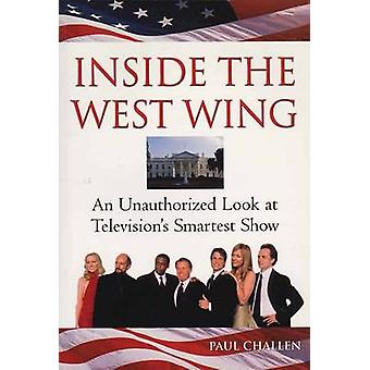 Inside the West Wing - An Unauthorised Look at Television's Smartest S