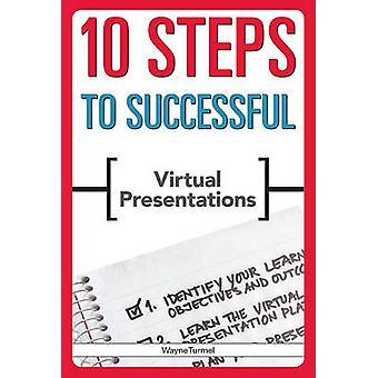 10 Steps to Successful Virtual Presentations by Wayne Turmel - 978156