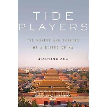 Tide Players - The Movers and Shakers of a Rising China by Zhao Jianyi