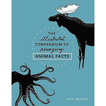 The Illustrated Compendium of Amazing Animal Facts by Maja Safstrom -