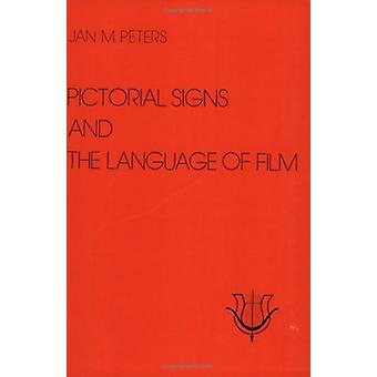 Pictorial Signs and the Language of Film by Jan Marie Peters - 978906