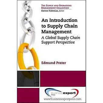 An Introduction to Supply Chain Management A Global Supply Chain Support Perspective by Prater & Edmund