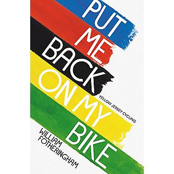 Put Me Back On My Bike: In Search of Tom Simpson (Yellow Jersey Cycling Classics) (Paperback) by Fotheringham William