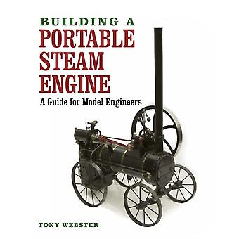 Building a Portable Steam Engine: A Guide for Model Engineers (Hardcover) by Webster Tony