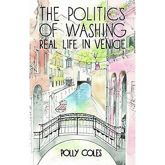 The Politics of Washing - Real Life in Venice by Polly Coles - 9780719