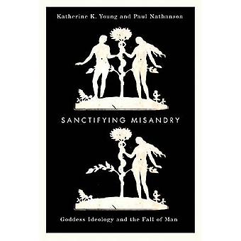 Sanctifying Misandry - Goddess Ideology and the Fall of Man by Katheri