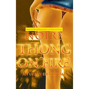 Thong on Fire - An Urban Erotic Tale by Noire - 9781416533023 Book