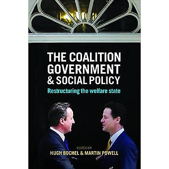 The Coalition Government and Social Policy - Restructuring the Welfare