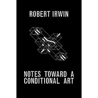 Notes vers un Art conditionnels par Robert Irwin - livre 9781606065501
