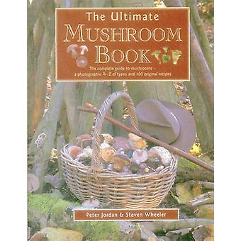The Ultimate Mushroom Book by Peter David Jordan - Steven Wheeler - 9