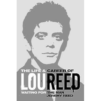 Waiting for the Man - The Life & Career of Lou Reed by Jeremy Reed - 9