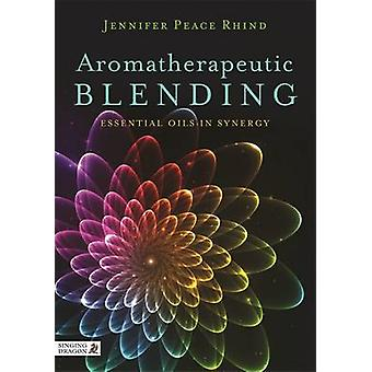 Aromatherapeutic Blending - Essential Oils in Synergy by Jennifer Peac
