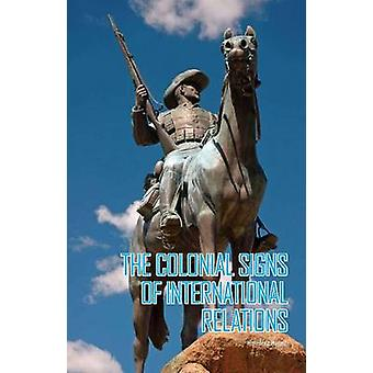 The Colonial Signs of International Relations by Himadeep Muppidi - 9