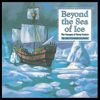 Beyond the Sea of Ice - The Voyages of Henry Hudson by Joan Elizabeth