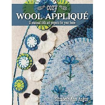 Cozy Wool Applique - 11 Seasonal Folk Art Projects for Your Home by El